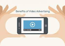 What Are The Benefits Of Video Advertising?
